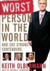 The Worst Person in the World: And 202 Strong Contenders Book by Keith Olbermann