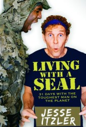 Living with a SEAL: 31 Days Training with the Toughest Man on the Planet Book