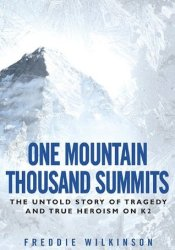 One Mountain Thousand Summits: The Untold Story Tragedy and True Heroism on K2 Book by Freddie Wilkinson