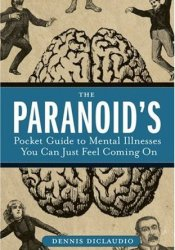 The Paranoid's Pocket Guide to Mental Disorders You Can Just Feel Coming On Book by Dennis DiClaudio