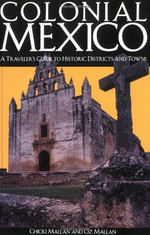 Colonial Mexico: A Traveler's Guide to Historic Districts and Towns
