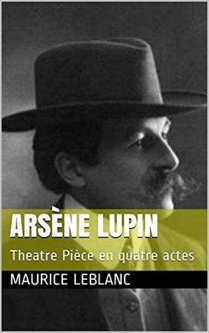 ARSÈNE LUPIN: Theatre Pièce en quatre actes