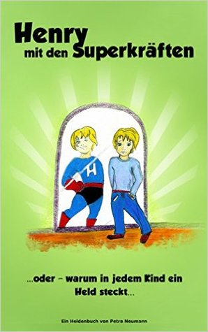 Henry mit den Superkräften ... oder warum in jedem Kind ein Held steckt