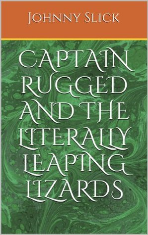 Captain Rugged and the Literally Leaping Lizards (The Rugged Squad Book 1)