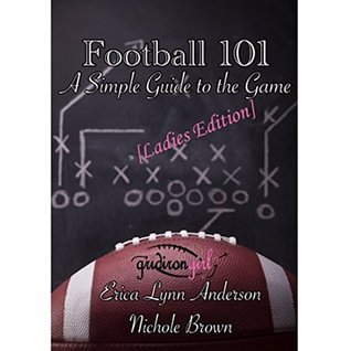 Football 101: A Simple Guide to the Game: Ladies Edition