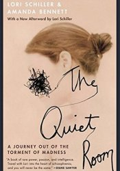 The Quiet Room: A Journey Out of the Torment of Madness Book by Lori Schiller