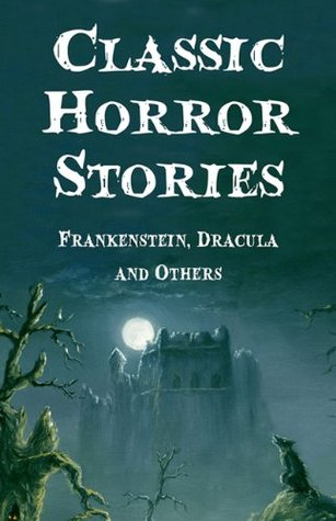 Classic Horror Stories: Frankenstein, Dracula and Others
