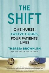 The Shift: One Nurse, Twelve Hours, Four Patients' Lives Book