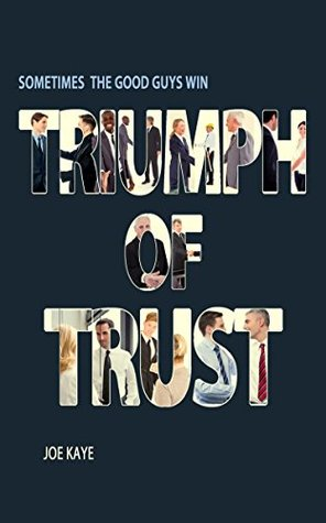 Triumph of Trust: Sometimes the Good Guys Win