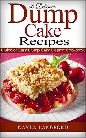 50 Delicious Dump Cake Recipes: Quick & Easy Dump Cake Dessert Cookbook