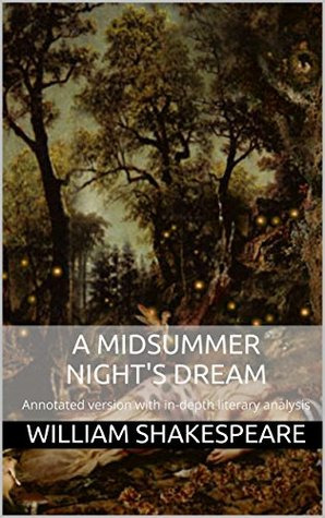 A Midsummer Night's Dream: Annotated version of A Midsummer Night's Dream with in-depth literary analysis