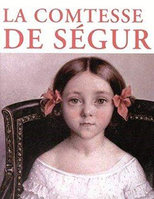 Comtesse de Ségur (3 Œuvres majeurs entièrement illustrées)