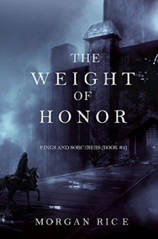 The Weight of Honor (Kings and Sorcerers, #3) PDF Book by Morgan Rice PDF ePub