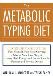 The Metabolic Typing Diet: Customize Your Diet To: Free Yourself from Food Cravings: Achieve Your Ideal Weight; Enjoy High Energy and Robust Health; Prevent and Reverse Disease Book by William Linz Wolcott