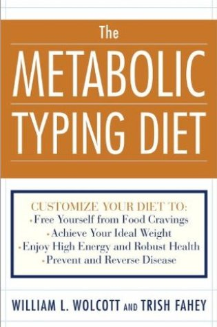 The Metabolic Typing Diet: Customize Your Diet To: Free Yourself from Food Cravings: Achieve Your Ideal Weight; Enjoy High Energy and Robust Health; Prevent and Reverse Disease PDF Book by William Linz Wolcott, Trish Fahey PDF ePub