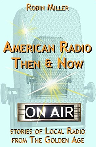 American Radio Then & Now: Stories of Local Radio from The Golden Age