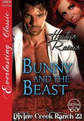Bunny and the Beast (Divine Creek Ranch, #22) Book by Heather Rainier