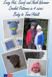 Easy Hat, Scarf and Neck Warmer Crochet Patterns in 4 sizes: Baby to Teen/Adult Book