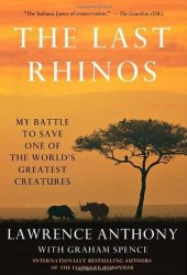 The Last Rhinos: My Battle to Save One of the World's Greatest Creatures Book
