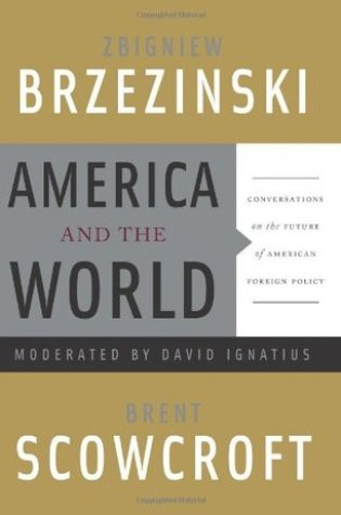 America and the World: Conversations on the Future of American Foreign Policy PDF Book by Zbigniew Brzeziński, David Ignatius, Brent Scowcroft PDF ePub