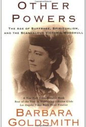 Other Powers: The Age of Suffrage, Spiritualism, and the Scandalous Victoria Woodhull Pdf Book