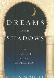 Dreams and Shadows: The Future of the Middle East Book by Robin Wright