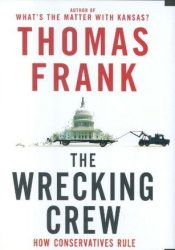 The Wrecking Crew: How Conservatives Rule Book by Thomas Frank