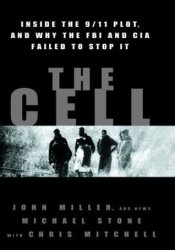 The Cell: Inside the 9/11 Plot & Why the FBI & CIA Failed to Stop It Book by John Miller