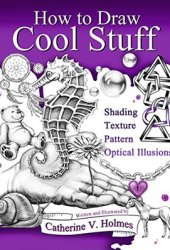 How to Draw Cool Stuff: Shading, Textures and Optical Illusions Book