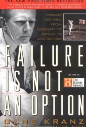 Failure is Not an Option: Mission Control From Mercury to Apollo 13 and Beyond Book