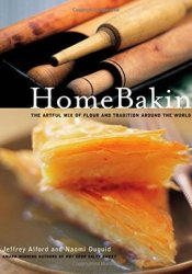 HomeBaking: The Artful Mix of Flour and Traditions from Around the World Book by Jeffrey Alford