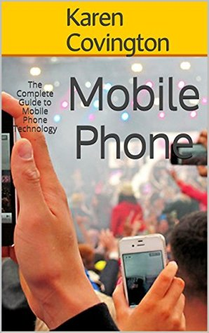 Mobile Phone: The Complete Guide to Mobile Phone Technology