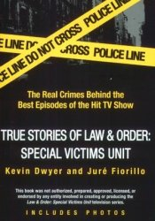 True Stories of Law & Order: SVU: The Real Crimes Behind the Best Episodes of the Hit TV Show Book by Kevin  Dwyer