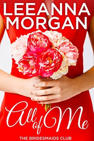 All of Me (The Bridesmaids Club, #1)