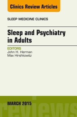 Sleep and Psychiatry in Adults, an Issue of Sleep Medicine Clinics, E-Book