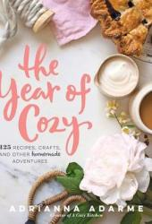 The Year of Cozy: 125 Recipes, Crafts, and Other Homemade Adventures Book