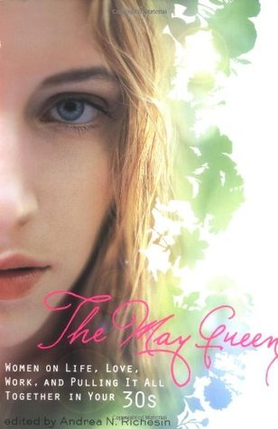 The May Queen: Women on Life, Love, Work, and Pulling It All Together in Your 30s