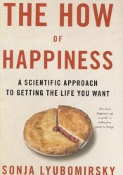 The How of Happiness: A Scientific Approach to Getting the Life You Want Book by Sonja Lyubomirsky