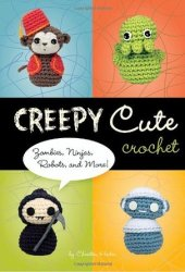 Creepy Cute Crochet: Zombies, Ninjas, Robots, and More! Book