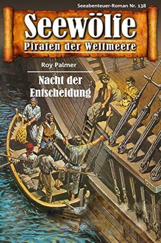 Seewölfe - Piraten der Weltmeere 138: Nacht der Entscheidung
