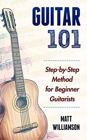 Guitar 101: Step-by-Step Method for Beginner Guitarists