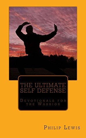 The Ultimate Self Defense: Devotionals for the Warrior