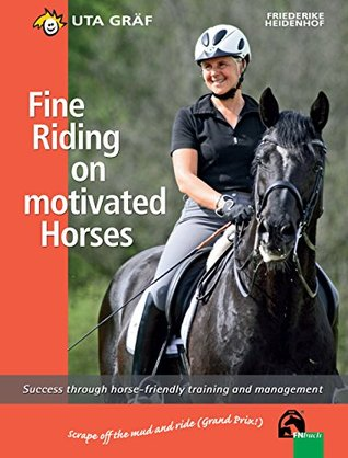 Fine Riding on motivated Horses: Success through horse-friendly training and management