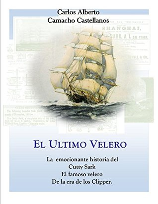 El Ultimo Velero: La emocionante historia del Cutty Sark El famoso velero De la era de los Clipper.