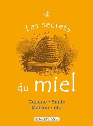 Les Secrets du miel : 50 usages incontournables