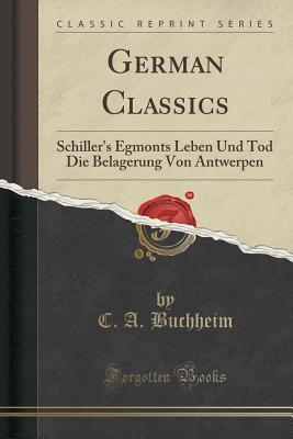 German Classics: Schiller's Egmonts Leben Und Tod Die Belagerung Von Antwerpen