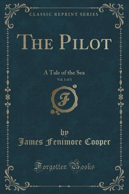 The Pilot, Vol. 1 of 3: A Tale of the Sea