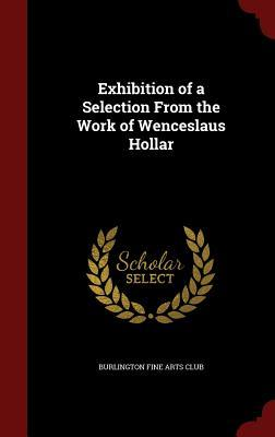 Exhibition of a Selection from the Work of Wenceslaus Hollar