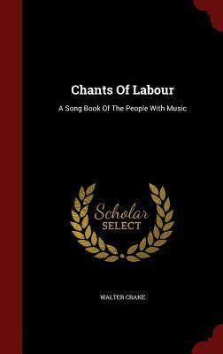 Chants of Labour: A Song Book of the People with Music