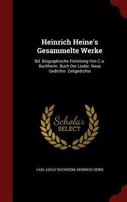 Heinrich Heine's Gesammelte Werke: Bd. Biographische Einleitung Von C.A. Buchheim. Buch Der Lieder. Neue Gedichte. Zeitgedichte